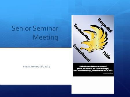 Senior Seminar Meeting Friday, January 18 th, 2013.