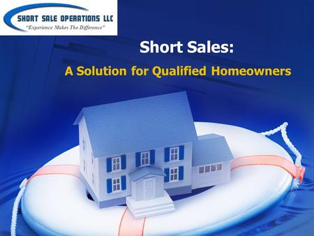 "Short Sales: A Solution for Qualified Homeowners ""Experience Makes The Difference"""