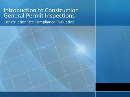 Introduction to Construction General Permit Inspections Construction Site Compliance Evaluation.