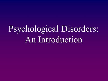 Psychological Disorders: An Introduction. Defining Disorder.