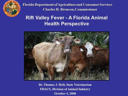 Florida Department of Agriculture and Consumer Services Charles H. Bronson, Commissioner Charles H. Bronson, Commissioner Dr. Thomas J. Holt, State Veterinarian.