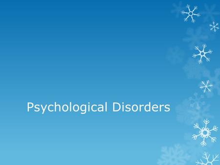 Psychological Disorders. Definition  Patterns of behaviour and thought that are atypical, viewed as undesirable, maladaptive and that usually causes.