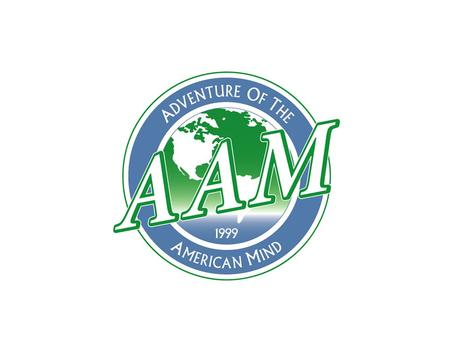 AAM Overview An Introduction to An Adventure of the American Mind For New Partners.