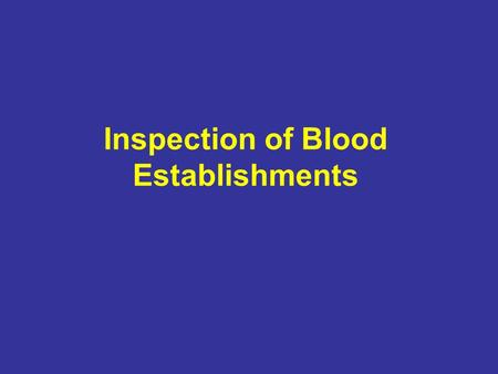 Inspection of Blood Establishments. GROUP 1 First, we would like express our sincere thanks and appreciation to our friends and colleagues from IBTO for.
