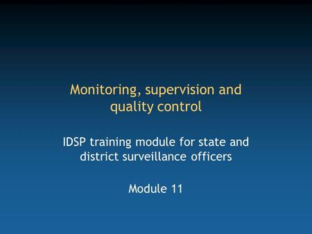 Monitoring, supervision and quality control IDSP training module for state and district surveillance officers Module 11.