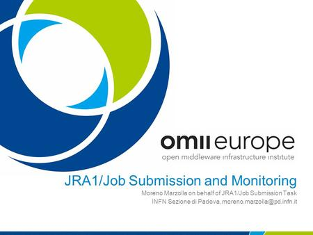 JRA1/Job Submission and Monitoring Moreno Marzolla on behalf of JRA1/Job Submission Task INFN Sezione di Padova,