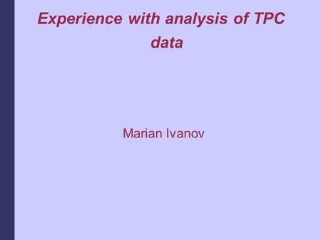 Experience with analysis of TPC data Marian Ivanov.