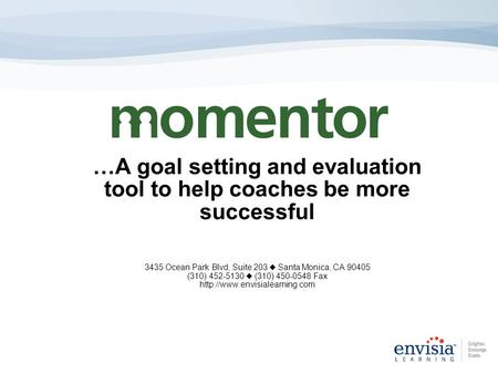 …A goal setting and evaluation tool to help coaches be more successful 3435 Ocean Park Blvd, Suite 203  Santa Monica, CA 90405 (310) 452-5130  (310)