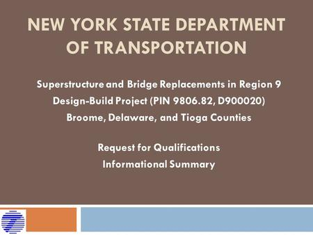 NEW YORK STATE DEPARTMENT OF TRANSPORTATION Superstructure and Bridge Replacements in Region 9 Design-Build Project (PIN 9806.82, D900020) Broome, Delaware,