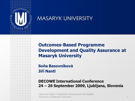 Outcomes-Based Programme Development and Quality Assurance at Masaryk University1 Outcomes-Based Programme Development and Quality Assurance at Masaryk.