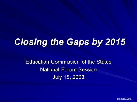 THECB 7/2003 Closing the Gaps by 2015 Education Commission of the States National Forum Session July 15, 2003.