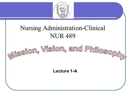 Lecture 1-A Nursing Administration-Clinical NUR 489.