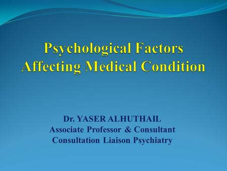Dr. YASER ALHUTHAIL Associate Professor & Consultant Consultation Liaison Psychiatry.