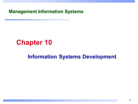 1 Management Information Systems Information Systems Development Chapter 10.