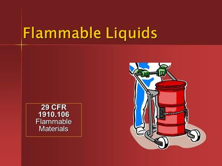 Flammable Liquids 29 CFR 1910.106 Flammable Materials.
