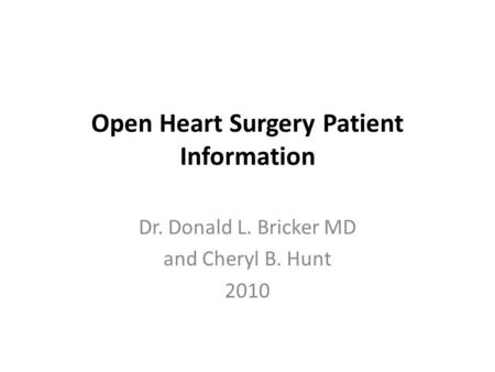 Open Heart Surgery Patient Information Dr. Donald L. Bricker MD and Cheryl B. Hunt 2010.