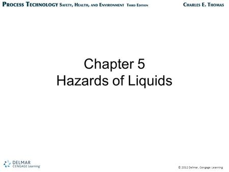 © 2012 Delmar, Cengage Learning Chapter 5 Hazards of Liquids.