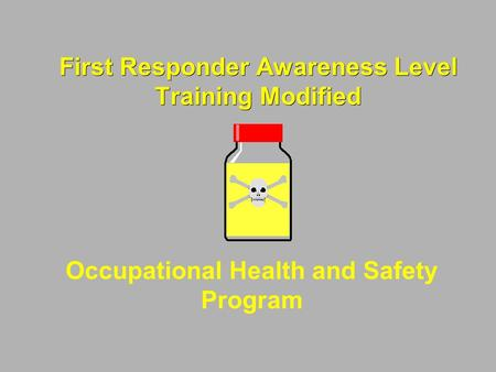 First Responder Awareness Level Training Modified Occupational Health and Safety Program.