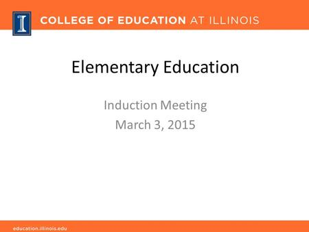Elementary Education Induction Meeting March 3, 2015.