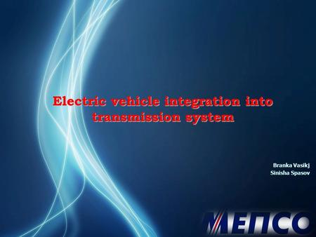 Electric vehicle integration into transmission system Branka Vasikj Sinisha Spasov.