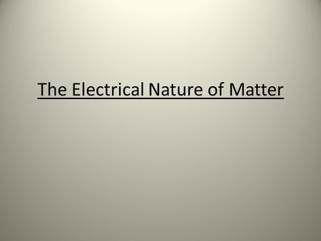 The Electrical Nature of Matter. Matter Matter – anything that takes up space and has mass Matter is made of atoms which have 3 parts Protons - _______.