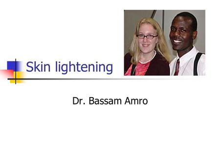 Skin lightening Dr. Bassam Amro. Color of the skin? The dermis and epidermal cells gives yellowish white background according to skin thickness. Superficial.