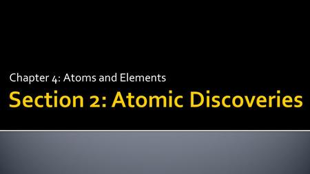 Chapter 4: Atoms and Elements.  Explain how the experiments of Thomson, Rutherford, and Chadwick led to the development of the nuclear theory of the.
