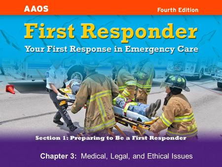 Chapter 3: Medical, Legal, and Ethical Issues. Cognitive Objectives 1-3.1Define the First Responder scope of care. 1-3.2 Discuss the importance of Do.
