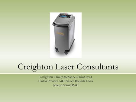 Creighton Laser Consultants Creighton Family Medicine-Twin Creek Carlos Prendes MD Nancy Rounds CMA Joseph Stangl PAC.