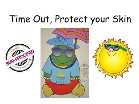Time Out, Protect your Skin