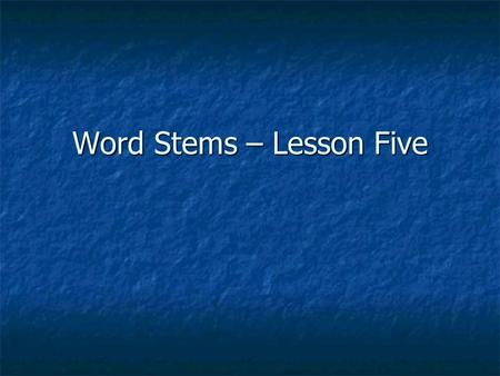Word Stems – Lesson Five. LAB = work Labor If you labor, you are working hard.