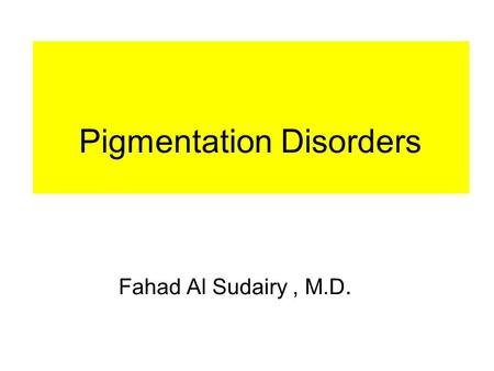 Pigmentation Disorders Fahad Al Sudairy, M.D.. NB : Hypo : decrease color Hyper : increase color Depigmentation : totally disappearance of the color.