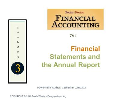 3 7/e Financial Statements and the Annual Report PowerPoint Author: Catherine Lumbattis COPYRIGHT © 2011 South-Western/Cengage Learning.