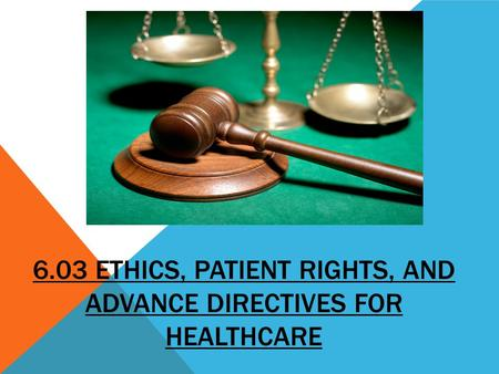6.03 Ethics, Patient Rights, and Advance Directives for Healthcare