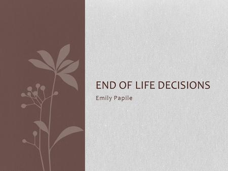 Emily Papile END OF LIFE DECISIONS. Importance of Advanced Directives Some states family isn't allowed to make decisions regarding life- sustaining treatments.