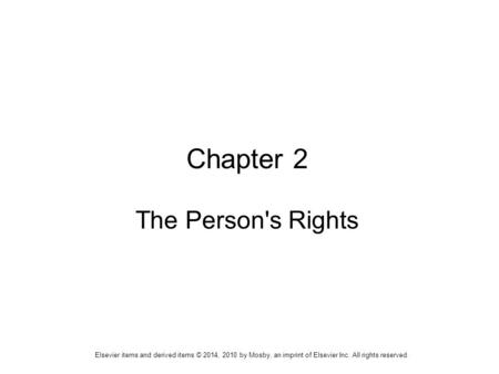 Elsevier items and derived items © 2014, 2010 by Mosby, an imprint of Elsevier Inc. All rights reserved. Chapter 2 The Person's Rights.