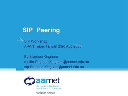 ©Stephen Kingham SIP Peering SIP Workshop APAN Taipei Taiwan 23rd Aug 2005 By Stephen Kingham