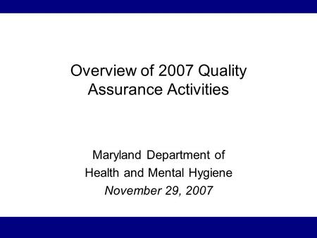 Overview of 2007 Quality Assurance Activities Maryland Department of Health and Mental Hygiene November 29, 2007.