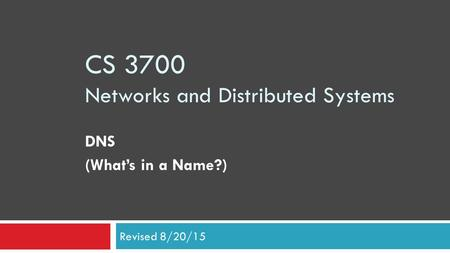 CS 3700 Networks and Distributed Systems DNS (What's in a Name?) Revised 8/20/15.