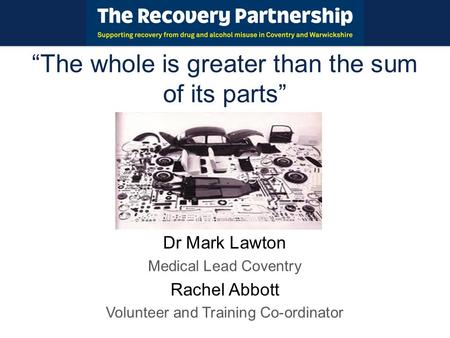 """The whole is greater than the sum of its parts"" Dr Mark Lawton Medical Lead Coventry Rachel Abbott Volunteer and Training Co-ordinator."