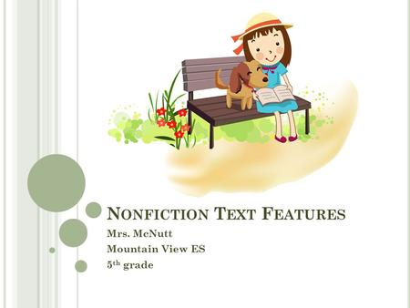 N ONFICTION T EXT F EATURES Mrs. McNutt Mountain View ES 5 th grade.