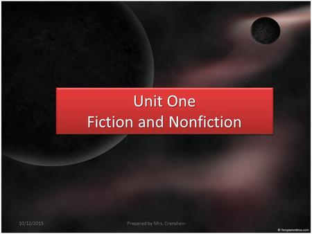 Unit One Fiction and Nonfiction Prepared by Mrs. Crenshaw10/12/2015.