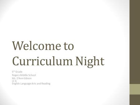 Welcome to Curriculum Night 5 th Grade Rogers Middle School Ms. D'Ann Gibson LC 6 English Language Arts and Reading.
