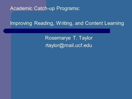 Academic Catch-up Programs: Improving Reading, Writing, and Content Learning Rosemarye T. Taylor