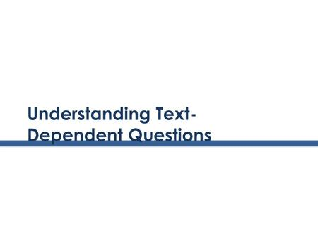 Understanding Text- Dependent Questions. www.achievethecore.org The CCSS Requires Three Shifts in ELA/Literacy 1. Building knowledge through content-rich.