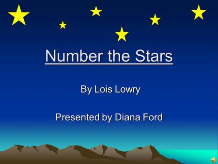 Number the Stars By Lois Lowry By Lois Lowry Presented by Diana Ford.