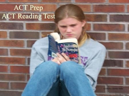 ACT Prep ACT Reading Test Copyright 2000 mjt Credited to: Kristine Fisher.