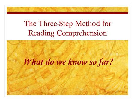 The Three-Step Method for Reading Comprehension What do we know so far?