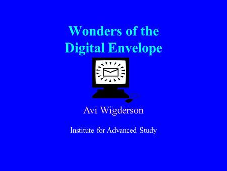 Wonders of the Digital Envelope Avi Wigderson Institute for Advanced Study.