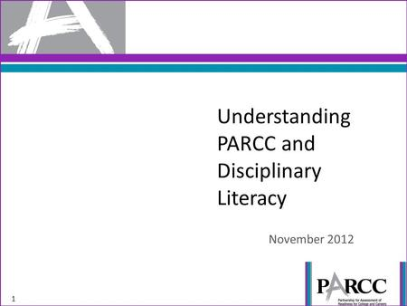Understanding PARCC and Disciplinary Literacy November 2012 1.